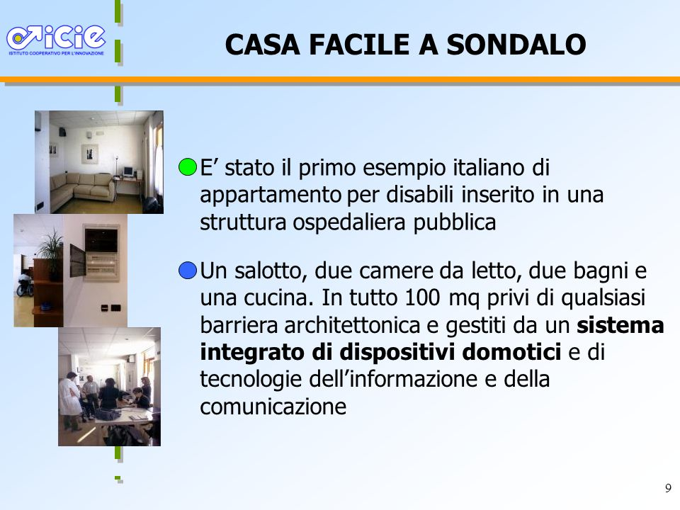 CASA FACILE A SONDALO E' stato il primo esempio italiano di appartamento per disabili inserito in una struttura ospedaliera pubblica.