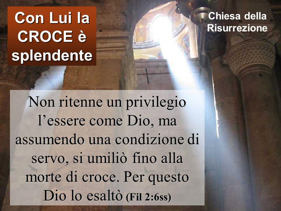 Con Lui la CROCE è splendente Chiesa della Risurrezione