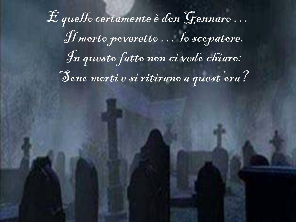 E quello certamente è don Gennaro … Il morto poveretto … lo scopatore