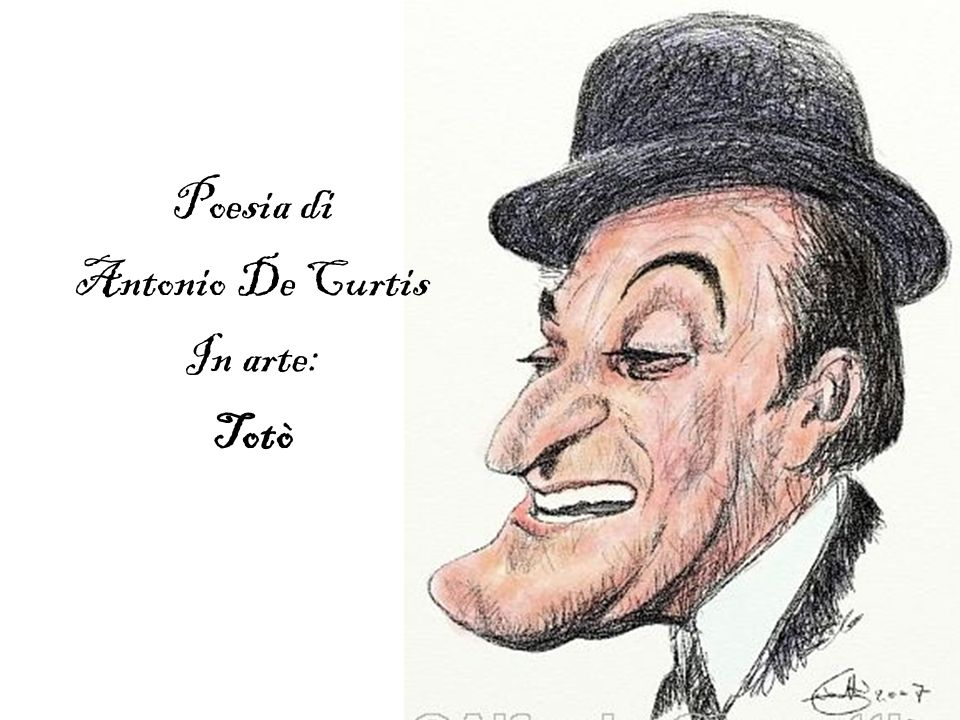Poesia di Antonio De Curtis In arte: Totò