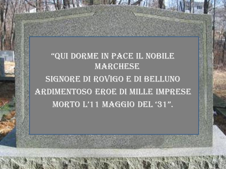QUI DORME IN PACE IL NOBILE MARCHESE SIGNORE DI ROVIGO E DI BELLUNO