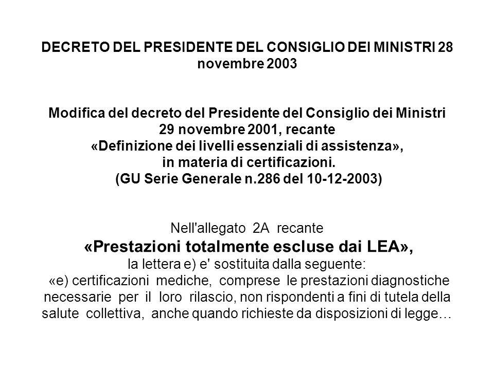 DECRETO DEL PRESIDENTE DEL CONSIGLIO DEI MINISTRI 28 novembre 2003 Modifica del decreto del Presidente del Consiglio dei Ministri 29 novembre 2001, recante «Definizione dei livelli essenziali di assistenza», in materia di certificazioni.