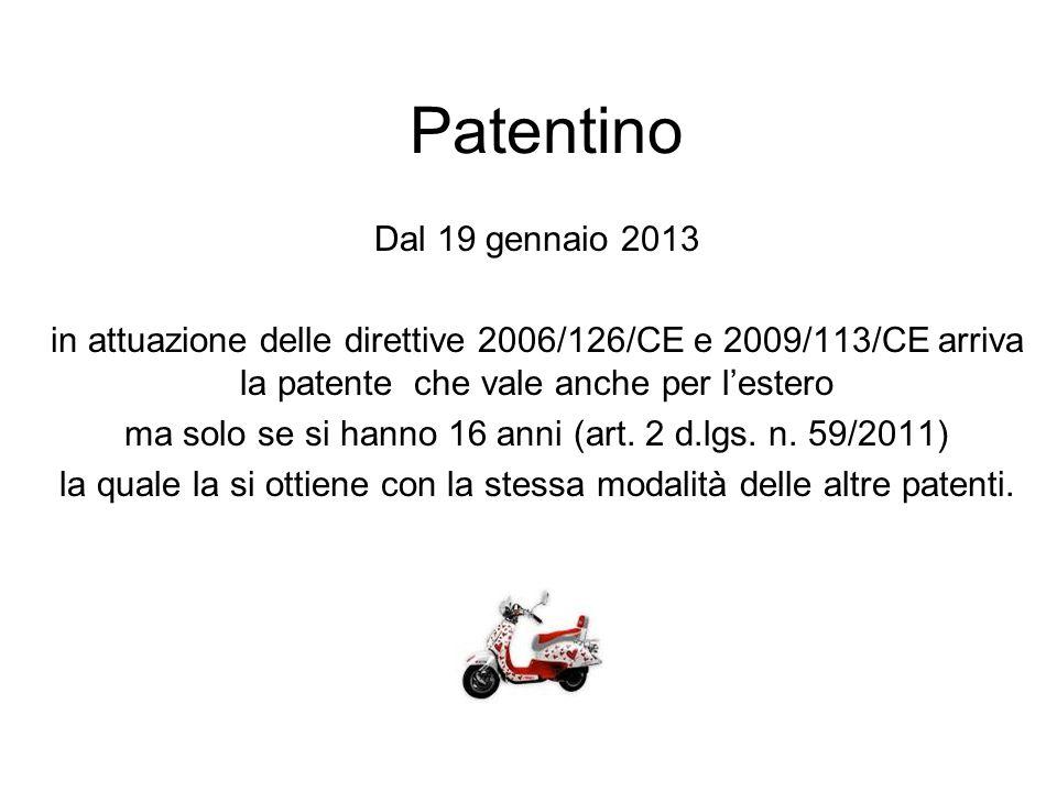 Patentino Dal 19 gennaio 2013. in attuazione delle direttive 2006/126/CE e 2009/113/CE arriva la patente che vale anche per l'estero.