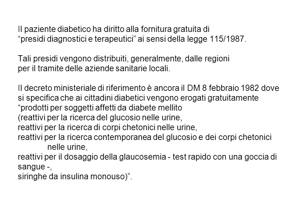 Il paziente diabetico ha diritto alla fornitura gratuita di presidi diagnostici e terapeutici ai sensi della legge 115/1987.