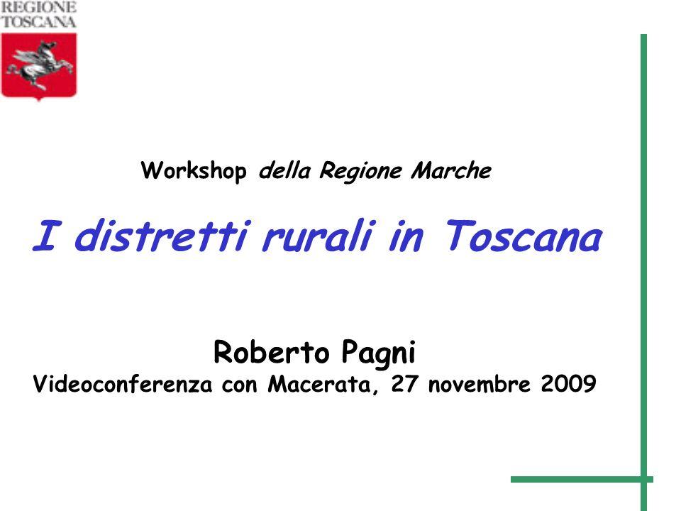 Workshop della Regione Marche I distretti rurali in Toscana Roberto Pagni Videoconferenza con Macerata, 27 novembre 2009