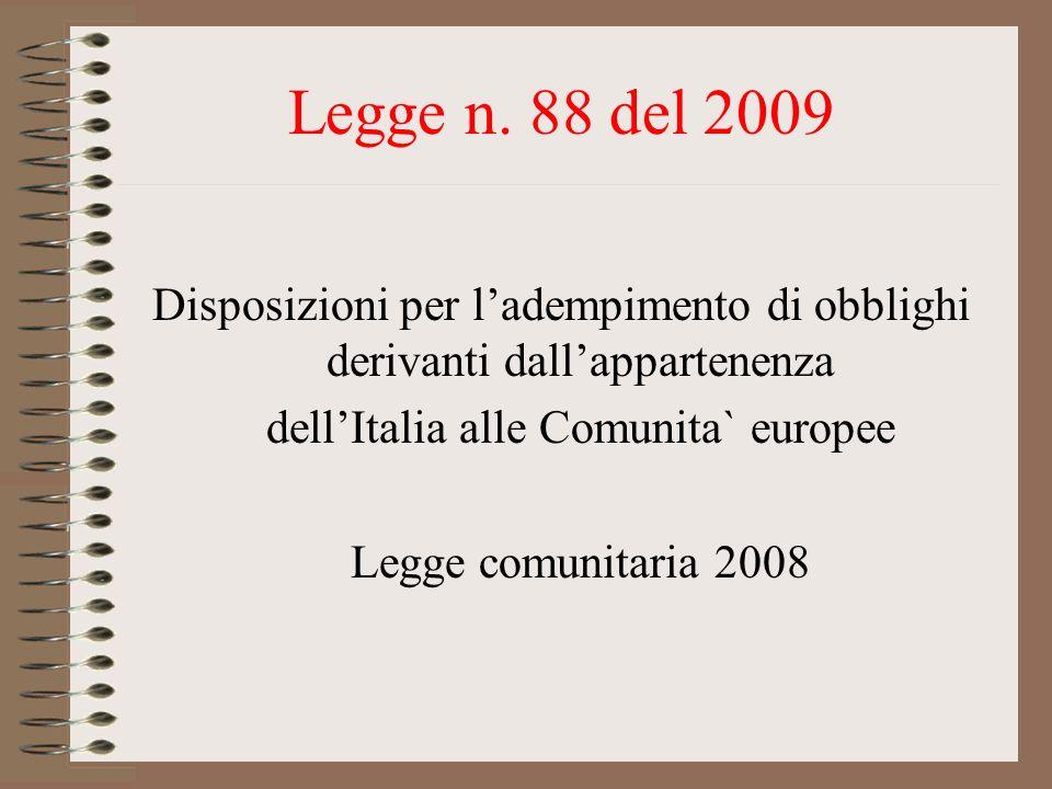 Legge n. 88 del 2009 Disposizioni per l'adempimento di obblighi derivanti dall'appartenenza. dell'Italia alle Comunita` europee.