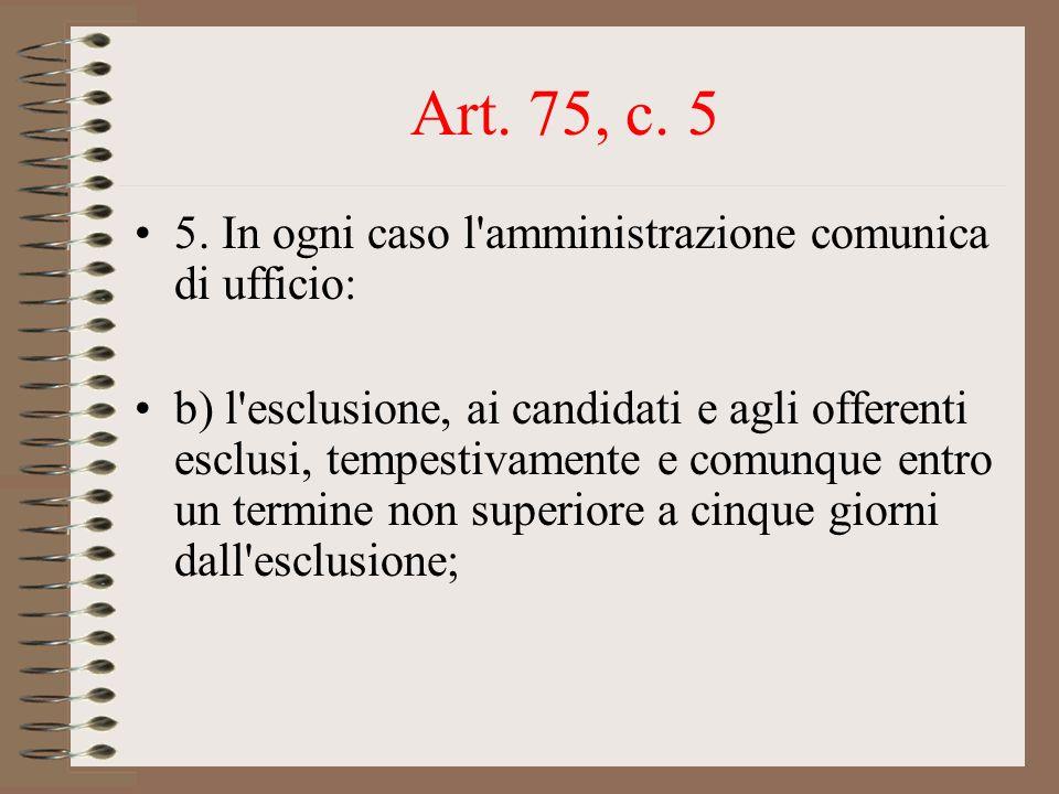 Art. 75, c. 5 5. In ogni caso l amministrazione comunica di ufficio: