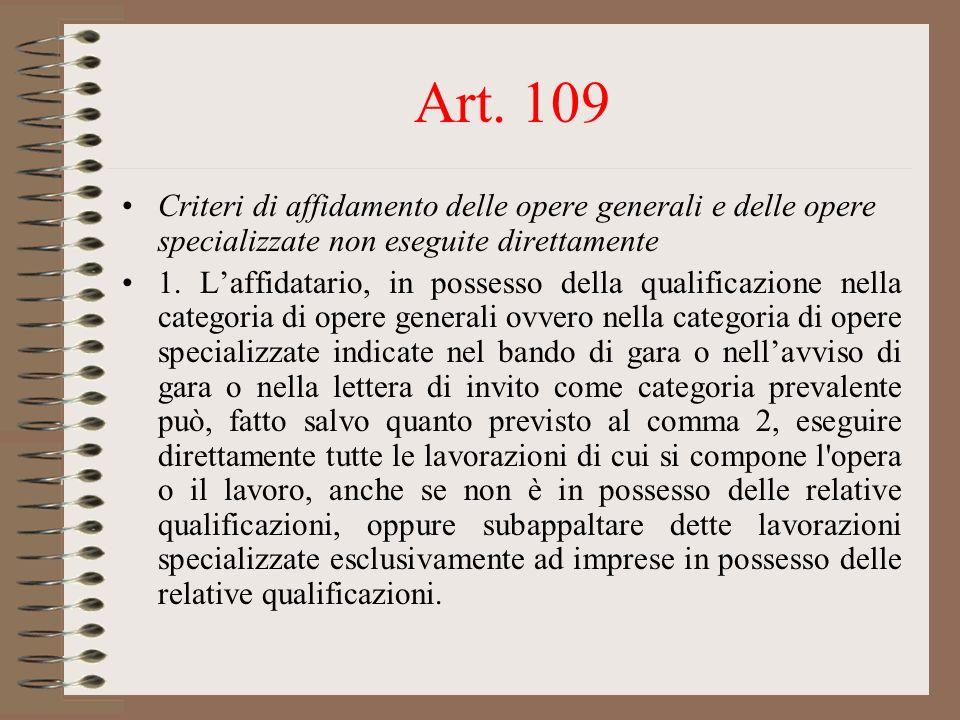 Art. 109 Criteri di affidamento delle opere generali e delle opere specializzate non eseguite direttamente.