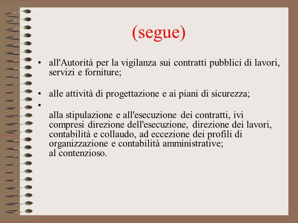 (segue) all Autorità per la vigilanza sui contratti pubblici di lavori, servizi e forniture; alle attività di progettazione e ai piani di sicurezza;