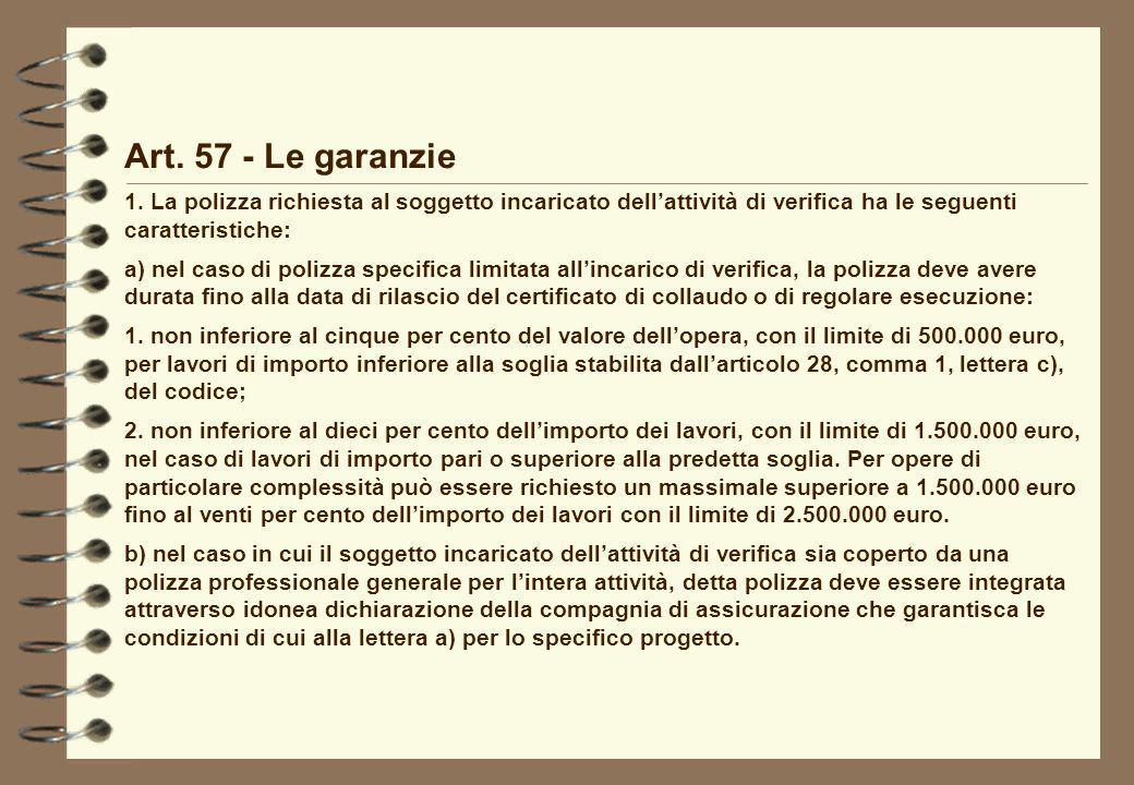 Art. 57 - Le garanzie 1. La polizza richiesta al soggetto incaricato dell'attività di verifica ha le seguenti caratteristiche: