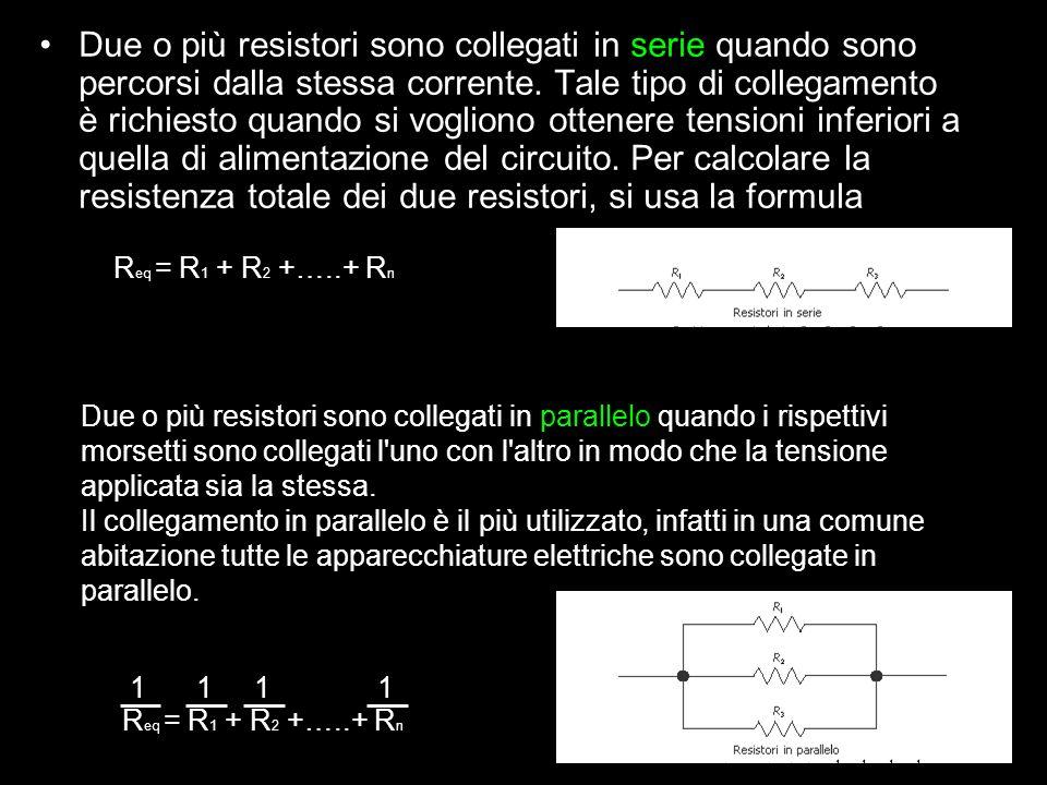 Due o più resistori sono collegati in serie quando sono percorsi dalla stessa corrente. Tale tipo di collegamento è richiesto quando si vogliono ottenere tensioni inferiori a quella di alimentazione del circuito. Per calcolare la resistenza totale dei due resistori, si usa la formula
