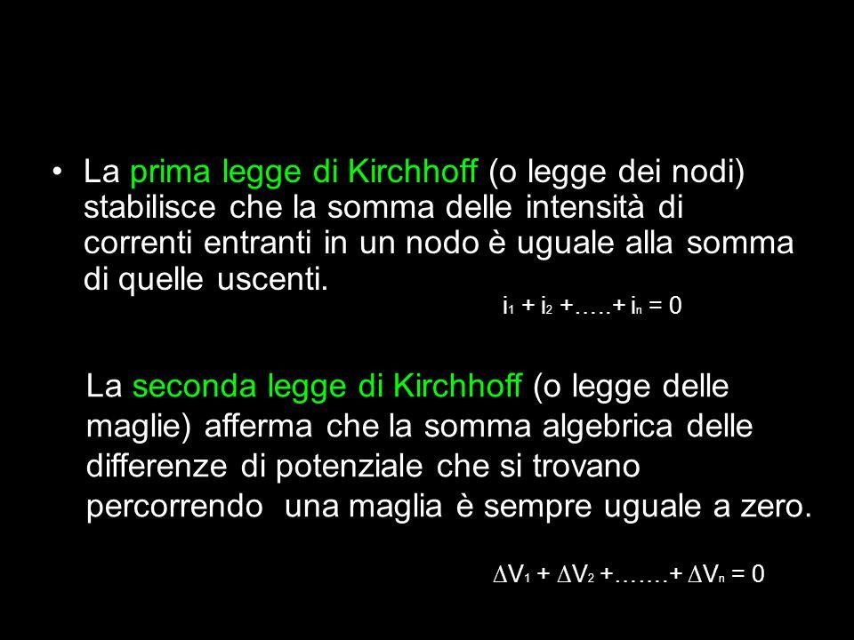 La prima legge di Kirchhoff (o legge dei nodi) stabilisce che la somma delle intensità di correnti entranti in un nodo è uguale alla somma di quelle uscenti.