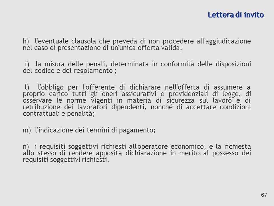 Lettera di invito h) l eventuale clausola che preveda di non procedere all aggiudicazione nel caso di presentazione di un unica offerta valida;
