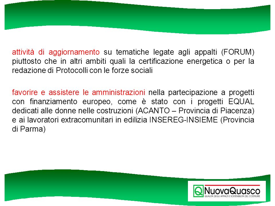 attività di aggiornamento su tematiche legate agli appalti (FORUM) piuttosto che in altri ambiti quali la certificazione energetica o per la redazione di Protocolli con le forze sociali