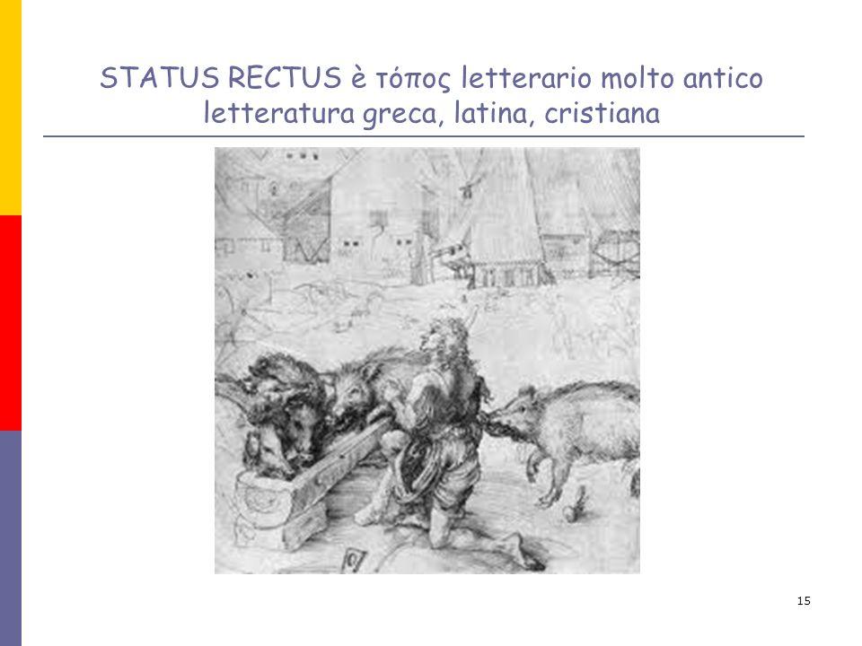 STATUS RECTUS è τόπος letterario molto antico letteratura greca, latina, cristiana