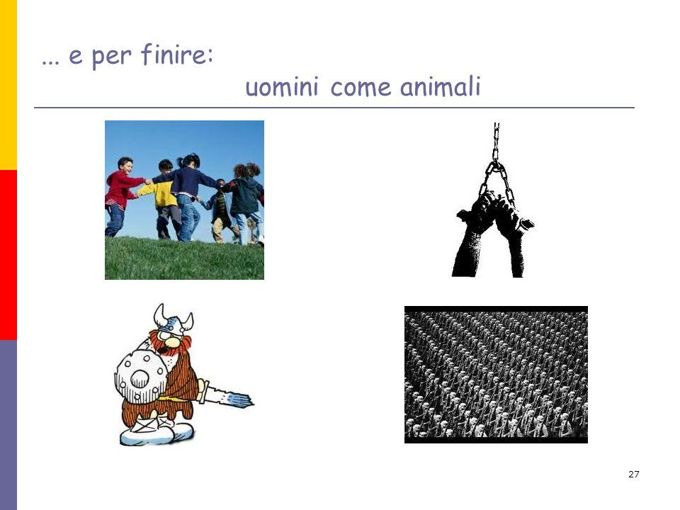 ... e per finire: uomini come animali