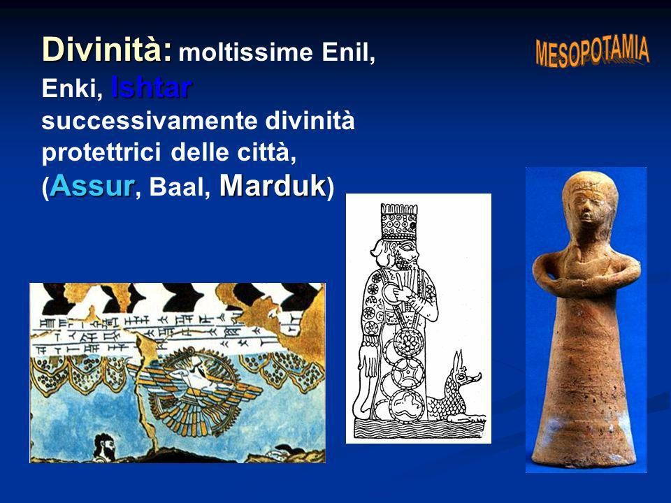 Divinità: moltissime Enil, Enki, Ishtar successivamente divinità protettrici delle città, (Assur, Baal, Marduk)
