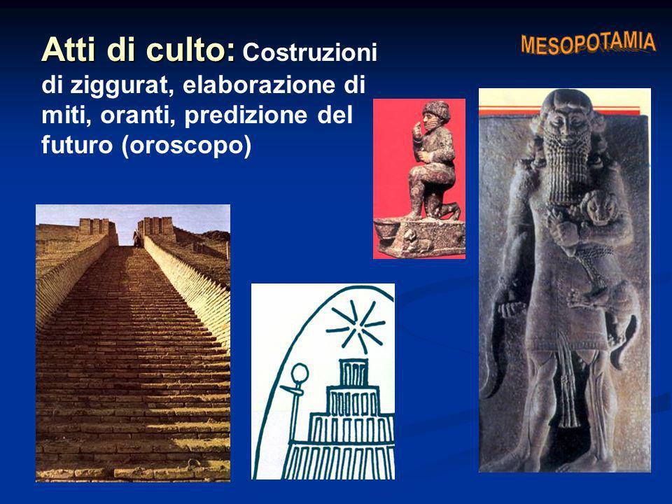 Atti di culto: Costruzioni di ziggurat, elaborazione di miti, oranti, predizione del futuro (oroscopo)