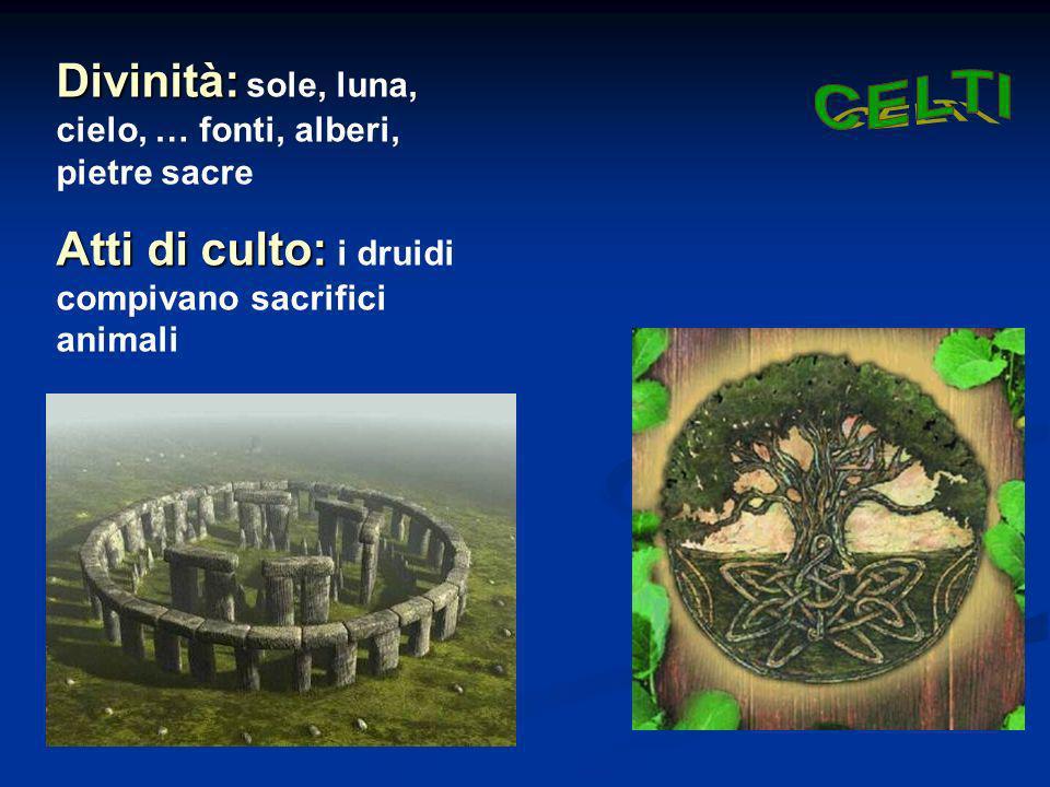 Divinità: sole, luna, cielo, … fonti, alberi, pietre sacre