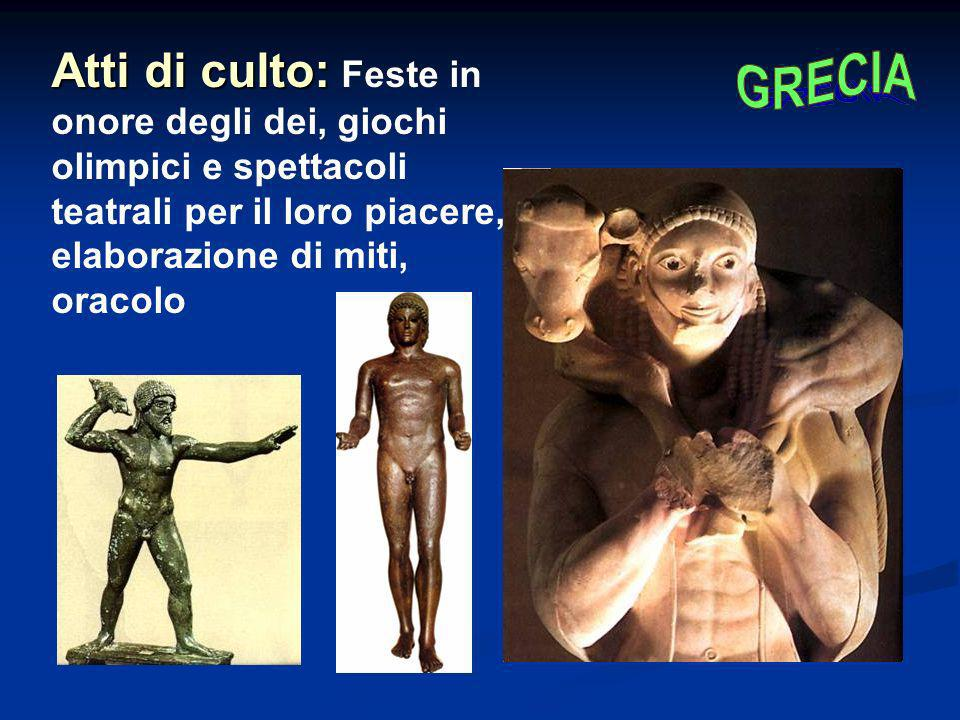 Atti di culto: Feste in onore degli dei, giochi olimpici e spettacoli teatrali per il loro piacere, elaborazione di miti, oracolo