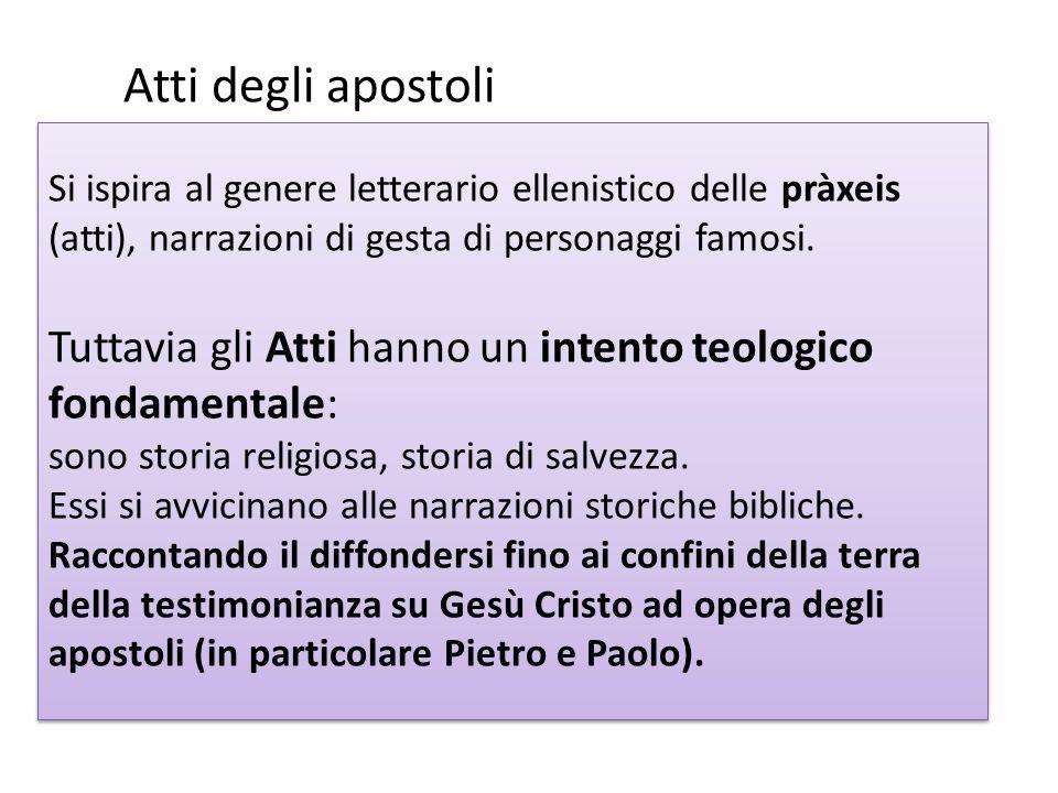 Atti degli apostoli Si ispira al genere letterario ellenistico delle pràxeis (atti), narrazioni di gesta di personaggi famosi.