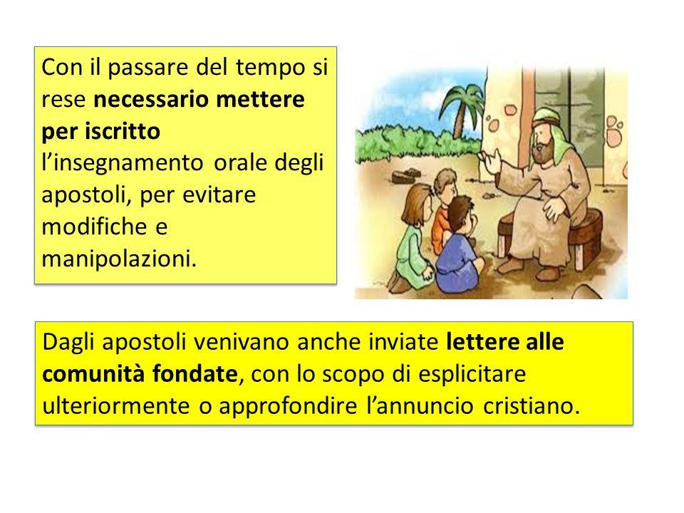 Con il passare del tempo si rese necessario mettere per iscritto l'insegnamento orale degli apostoli, per evitare modifiche e manipolazioni.