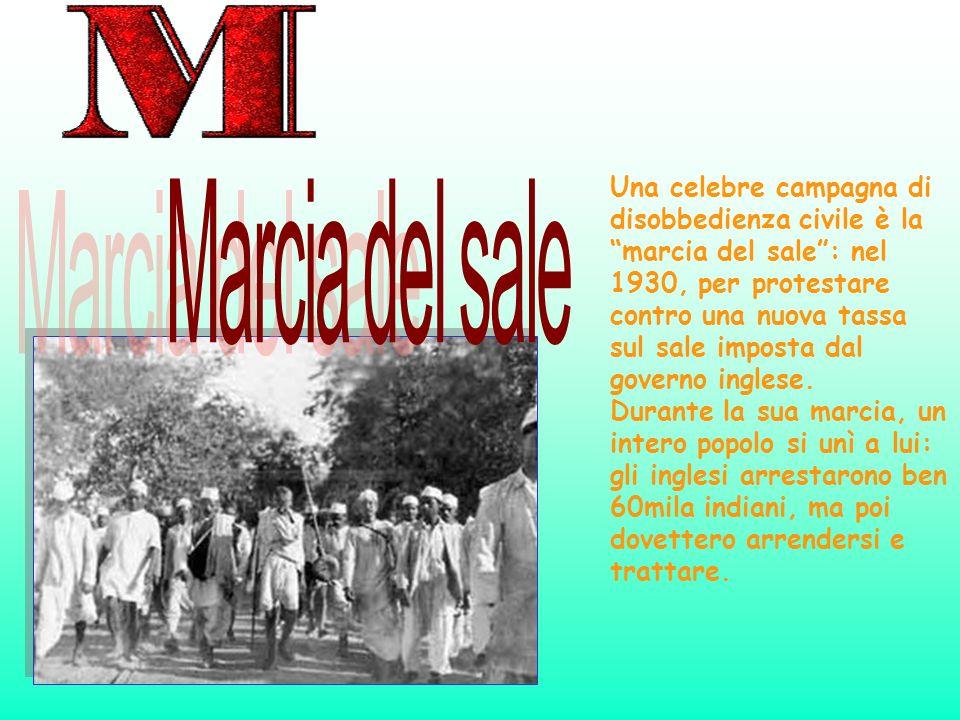 Una celebre campagna di disobbedienza civile è la marcia del sale : nel 1930, per protestare contro una nuova tassa sul sale imposta dal governo inglese.