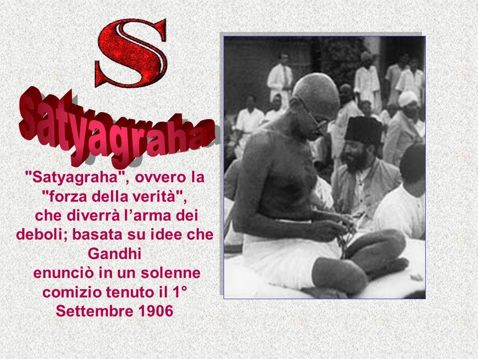 satyagraha Satyagraha , ovvero la forza della verità ,