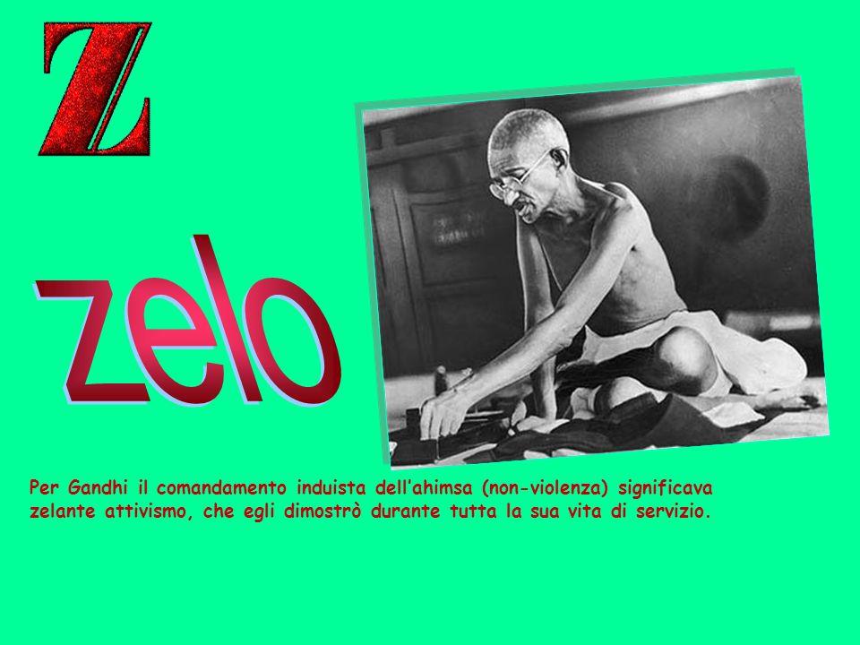 zeloPer Gandhi il comandamento induista dell'ahimsa (non-violenza) significava.