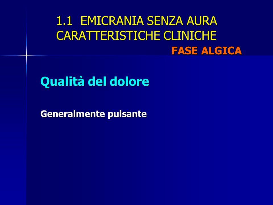 1.1 EMICRANIA SENZA AURA CARATTERISTICHE CLINICHE FASE ALGICA