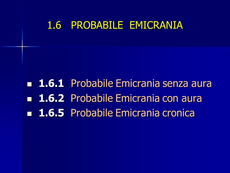 1.6 PROBABILE EMICRANIA 1.6.1 Probabile Emicrania senza aura. 1.6.2 Probabile Emicrania con aura.
