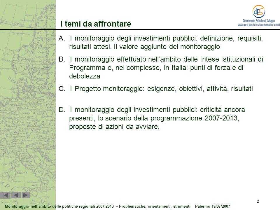 I temi da affrontare Il monitoraggio degli investimenti pubblici: definizione, requisiti, risultati attesi. Il valore aggiunto del monitoraggio.