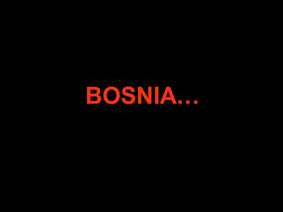 BOSNIA…