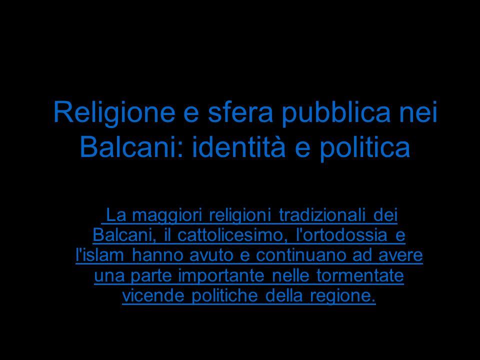 Religione e sfera pubblica nei Balcani: identità e politica