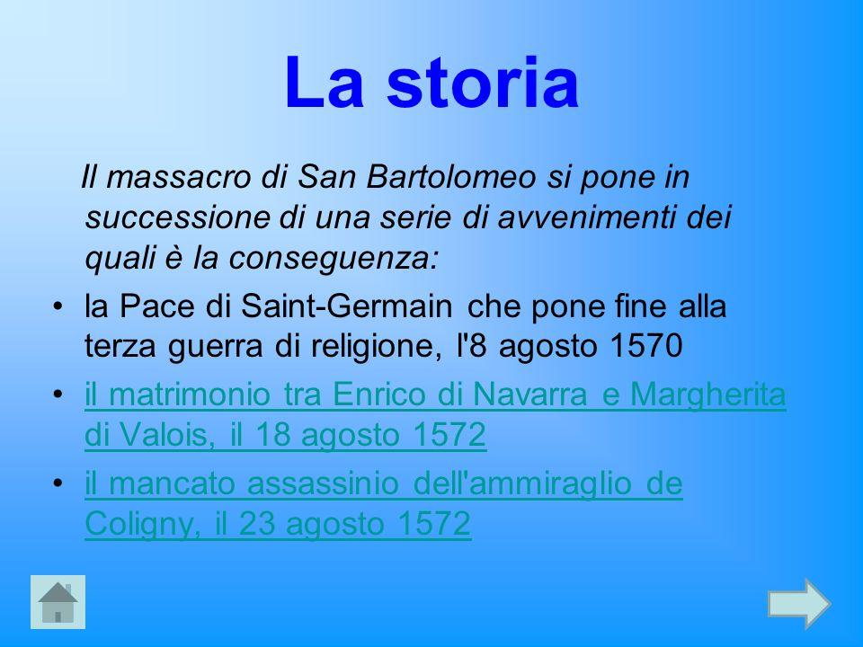 La storia Il massacro di San Bartolomeo si pone in successione di una serie di avvenimenti dei quali è la conseguenza: