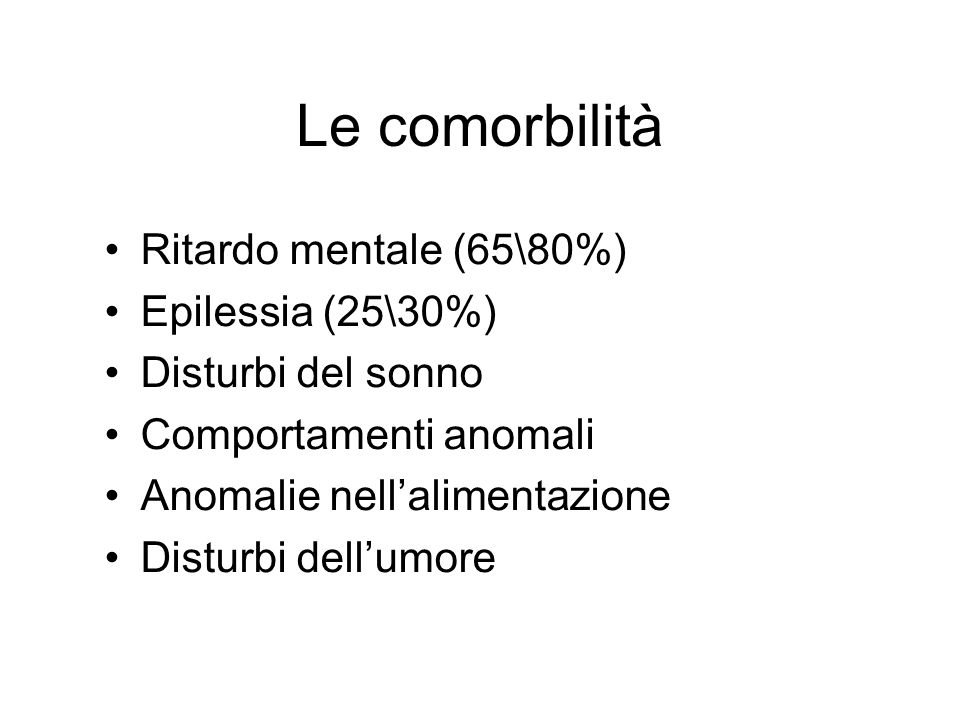 Le comorbilità Ritardo mentale (65\80%) Epilessia (25\30%)