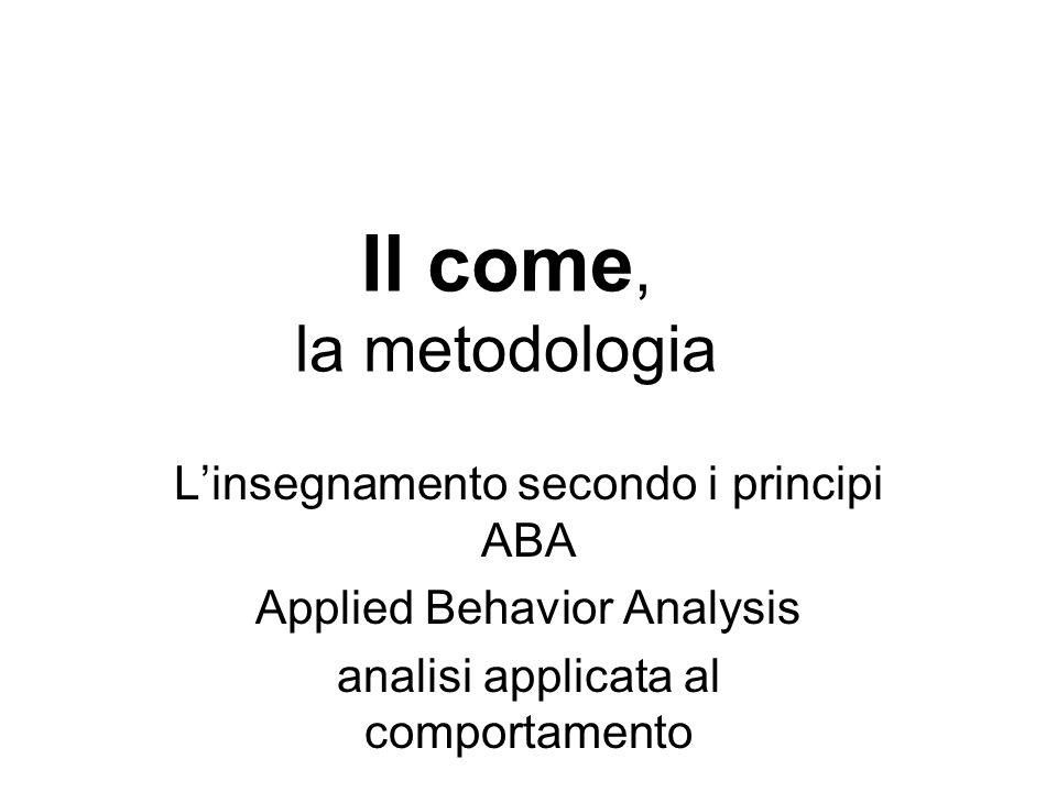 Il come, la metodologia L'insegnamento secondo i principi ABA