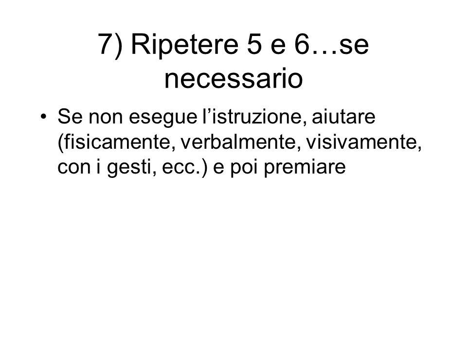 7) Ripetere 5 e 6…se necessario