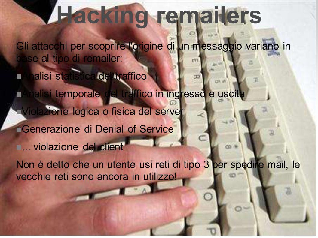 Hacking remailers Gli attacchi per scoprire l origine di un messaggio variano in base al tipo di remailer: