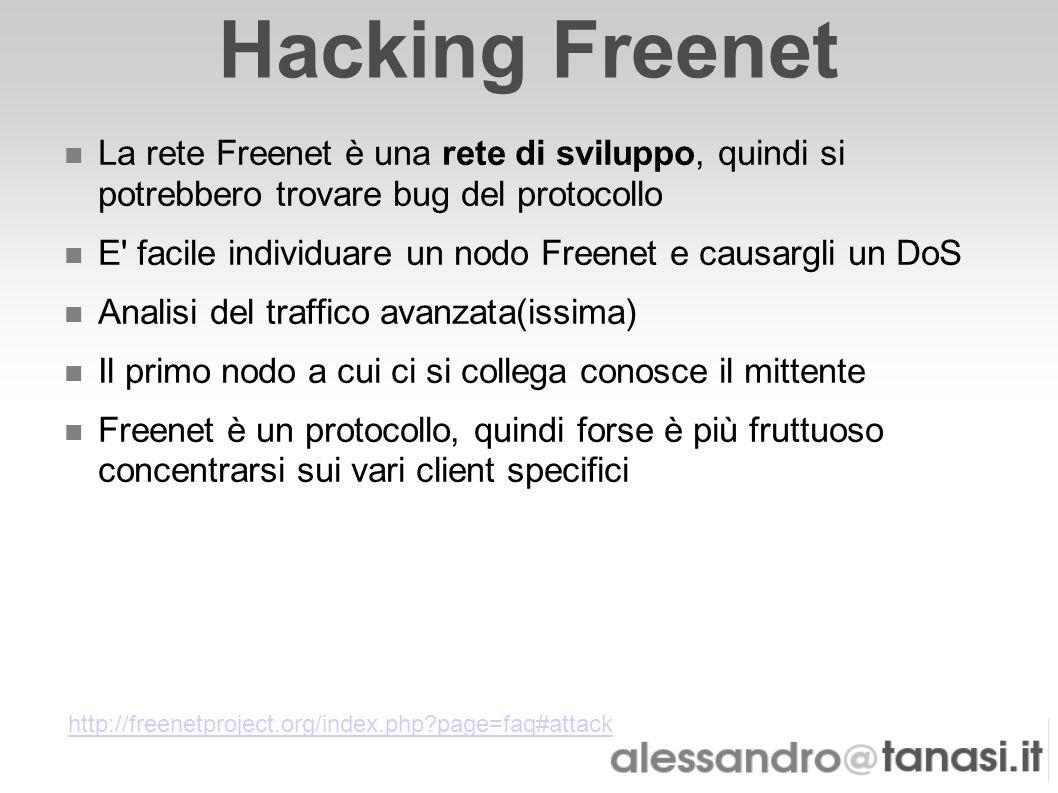 Hacking Freenet La rete Freenet è una rete di sviluppo, quindi si potrebbero trovare bug del protocollo.