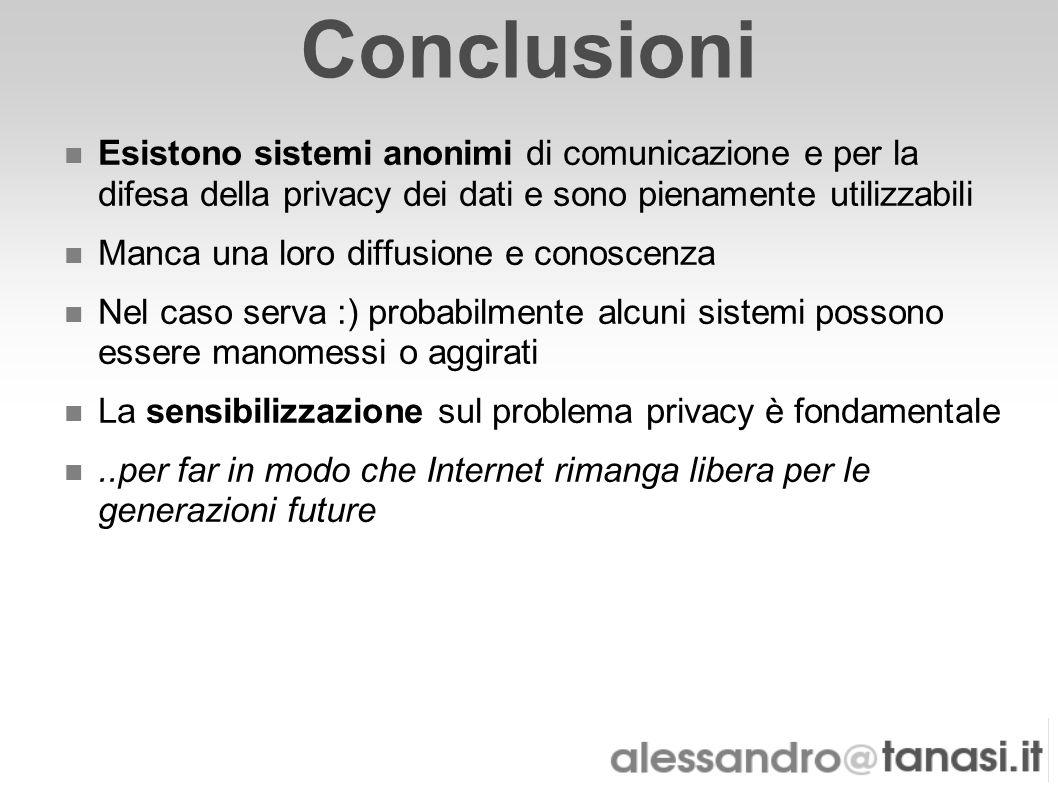 Conclusioni Esistono sistemi anonimi di comunicazione e per la difesa della privacy dei dati e sono pienamente utilizzabili.