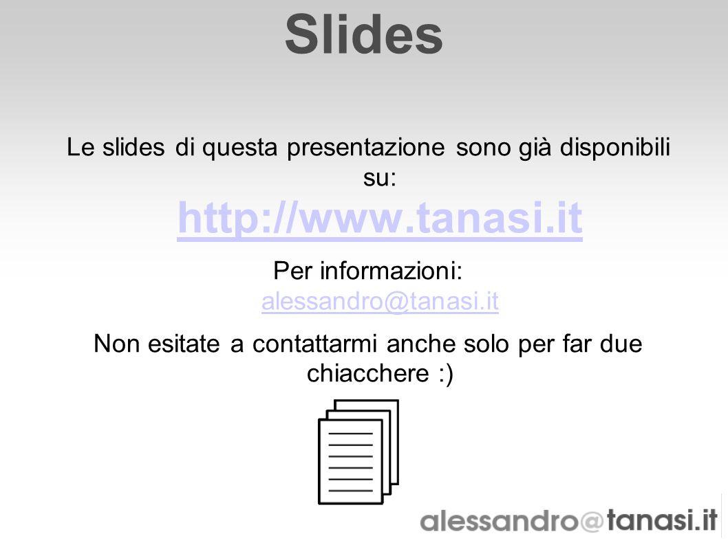 Slides Le slides di questa presentazione sono già disponibili su: http://www.tanasi.it. Per informazioni: alessandro@tanasi.it.