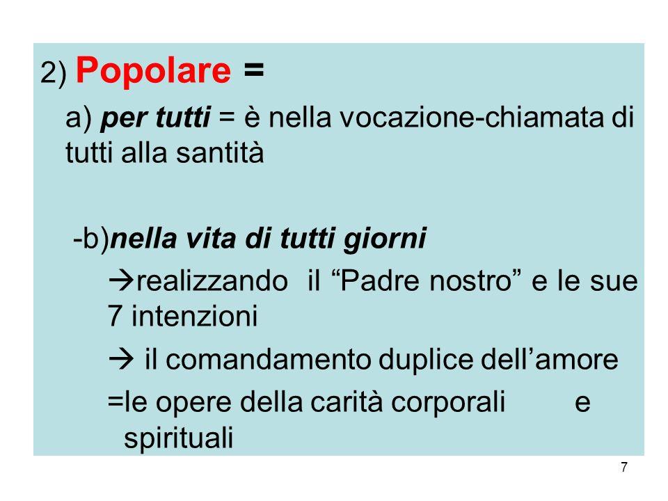 2) Popolare = a) per tutti = è nella vocazione-chiamata di tutti alla santità. -b)nella vita di tutti giorni.
