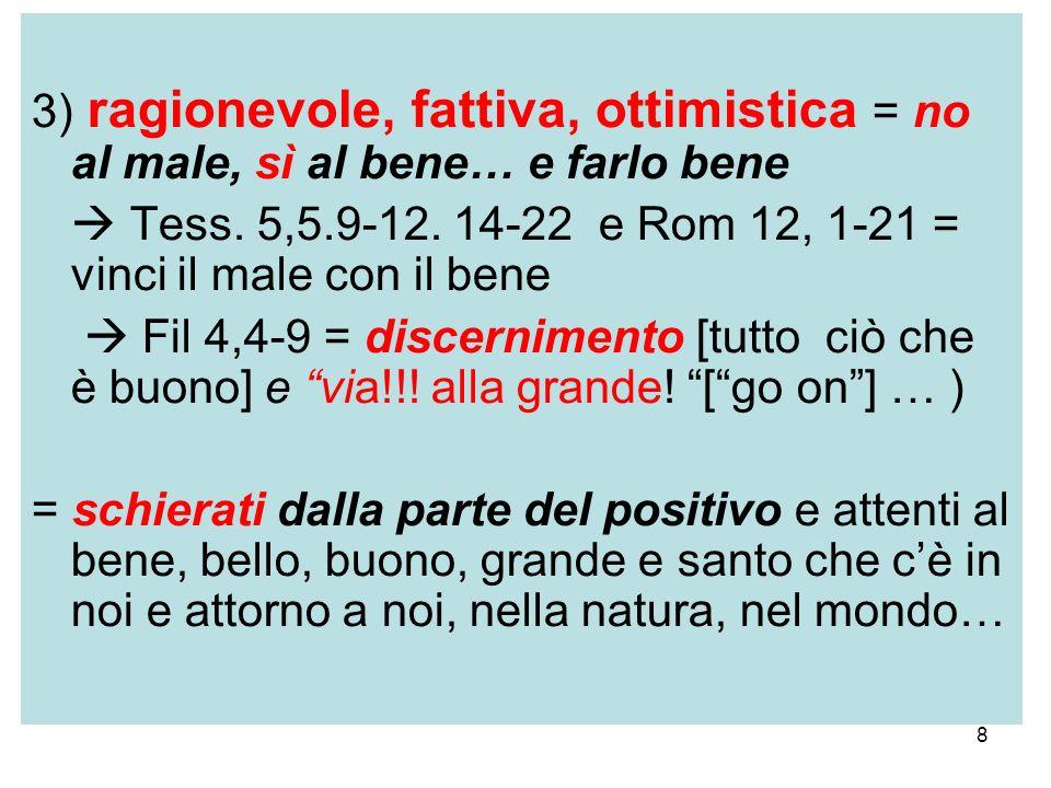 3) ragionevole, fattiva, ottimistica = no al male, sì al bene… e farlo bene