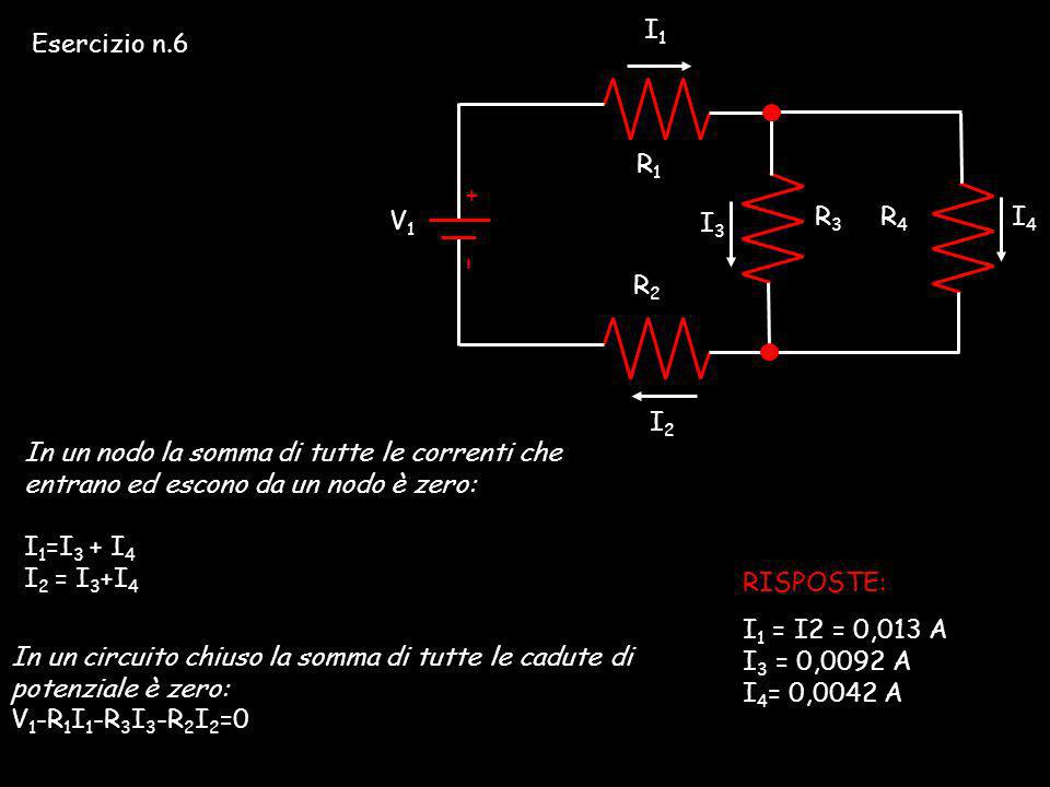 I1 Esercizio n.6. R1. + – R3. R4. V1. I4. I3. R2. I2. In un nodo la somma di tutte le correnti che entrano ed escono da un nodo è zero: