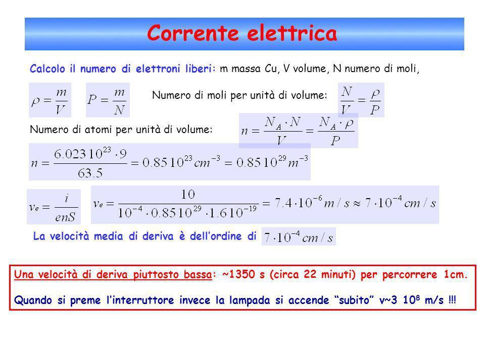 Corrente elettrica Calcolo il numero di elettroni liberi: m massa Cu, V volume, N numero di moli, Numero di moli per unità di volume: