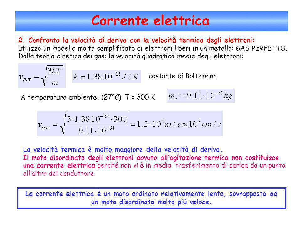 Corrente elettrica 2. Confronto la velocità di deriva con la velocità termica degli elettroni: