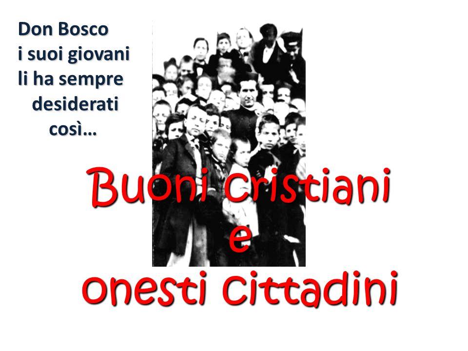 Buoni cristiani e onesti cittadini Don Bosco i suoi giovani