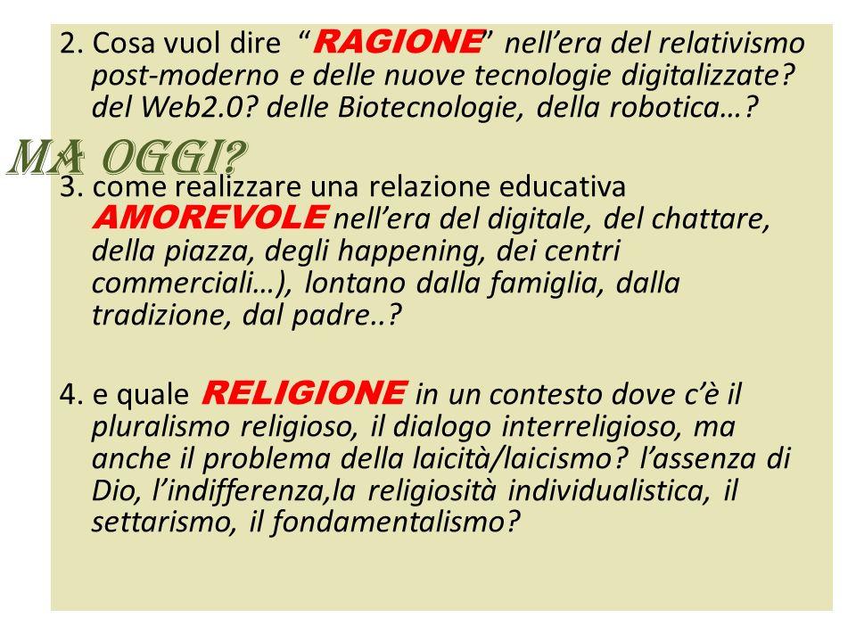 2. Cosa vuol dire RAGIONE nell'era del relativismo post-moderno e delle nuove tecnologie digitalizzate del Web2.0 delle Biotecnologie, della robotica…