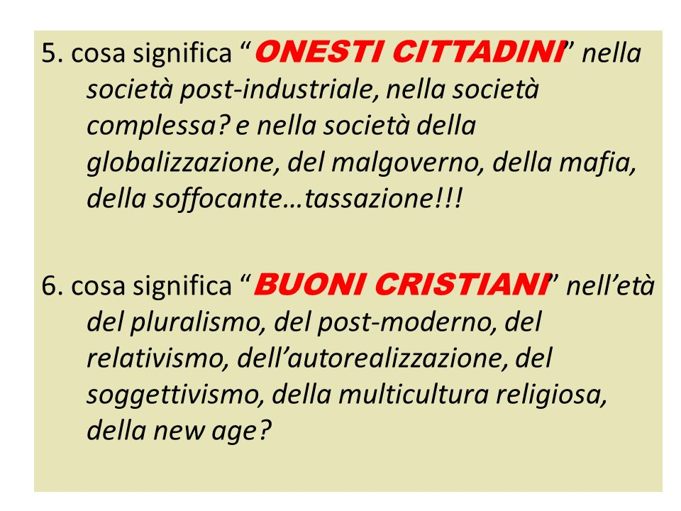 5. cosa significa ONESTI CITTADINI nella società post-industriale, nella società complessa e nella società della globalizzazione, del malgoverno, della mafia, della soffocante…tassazione!!!